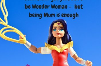 Sometimes you just can't be Wonder Woman - being Mum is enough